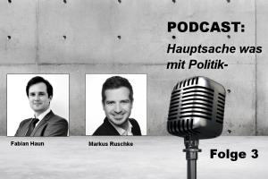 PODCAST: Hauptsache Was Mit Politik- | Folge 3