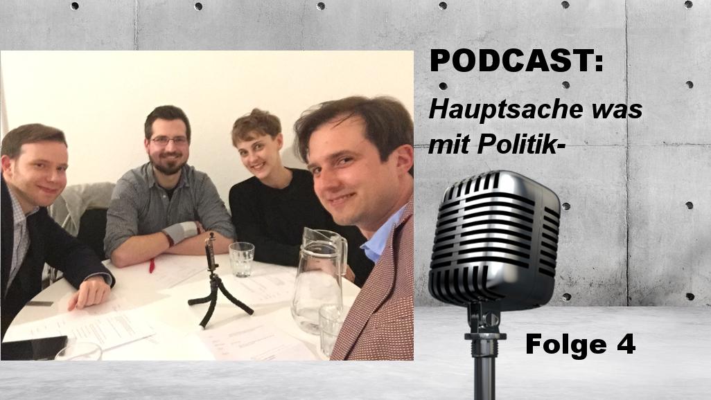 PODCAST: Hauptsache Was Mit Politik- | Folge 4